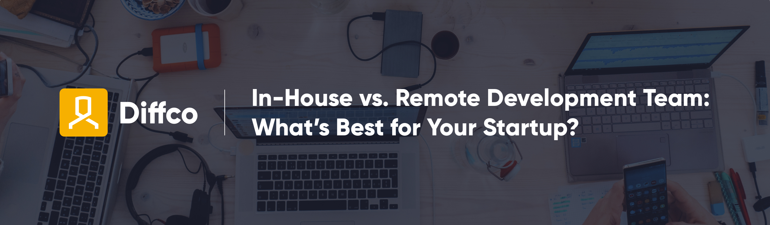 An In-House vs. Remote Software Development Team: Which one is Best for Your Startup?